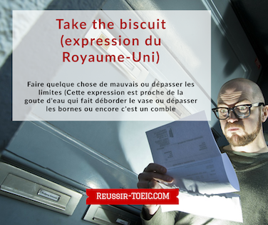 Take the biscuit (expression du Royaume-Uni)