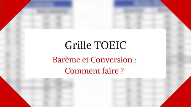 grille TOEIC : Barème et Conversion : Comment faire ?