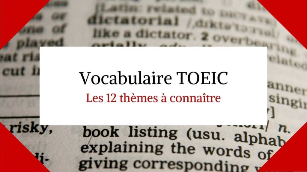 Vocabulaire TOEIC : Les thèmes à connaître